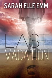 Last Vacation ebook by Sarah Elle Emm