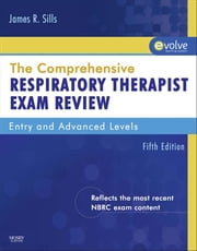 The Comprehensive Respiratory Therapist Exam Review ebook by James R. Sills