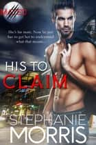 His to Claim ebook by Stephanie Morris