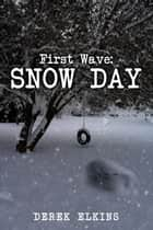 First Wave: Snow Day ebook by Derek Elkins