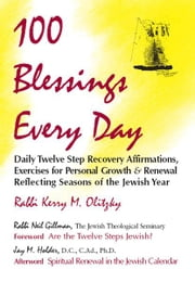 100 Blessings Every Day: Daily Twelve Step Recovery Affirmations for Personal Growth ebook by Rabbi Kerry M.  Olitzky