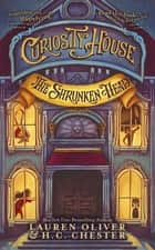 Curiosity House: The Shrunken Head (Book One) ebook by Lauren Oliver, H C Chester
