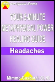 Your 5-Minute Metaphysical Power Healing Guide: Headaches ebook by Mimmo Gasbarri