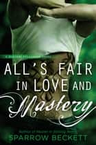 All's Fair in Love and Mastery ebook by Sparrow Beckett