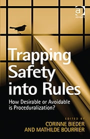 Trapping Safety into Rules - How Desirable or Avoidable is Proceduralization? ebook by Professor Mathilde Bourrier,Ms Corinne Bieder