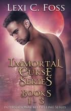 Immortal Curse Series - Books 1-3 ebook by Lexi C. Foss