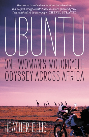 Ubuntu - One Woman's Motorcycle Odyssey Across Africa ebook by Heather Ellis