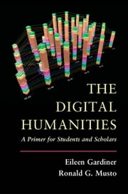 The Digital Humanities - A Primer for Students and Scholars ebook by Eileen Gardiner,Ronald G. Musto