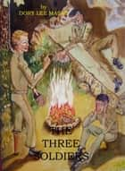 The Three Soldiers ebook by Dory Lee Maske