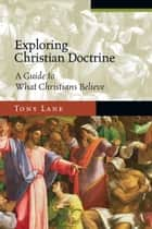 Exploring Christian Doctrine - A Guide to What Christians Believe ebook by Tony Lane