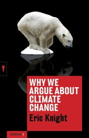 Why We Argue About Climate Change ebook by Eric Knight
