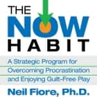 The Now Habit - A Strategic Program for Overcoming Procrastination and Enjoying Guilt-Free Play audiobook by