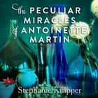 The Peculiar Miracles of Antoinette Martin audiobook by Stephanie Knipper