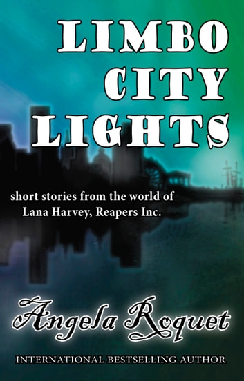 Limbo City Lights (Lana Harvey, Reapers Inc.) ebook by Angela Roquet