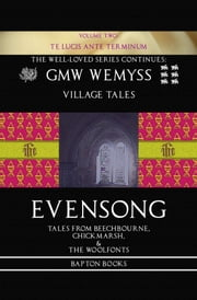 Evensong: Tales from Beechbourne, Chickmarsh, & the Woolfonts: Book Two: Te Lucis Ante Terminum ebook by GMW Wemyss