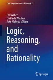 Logic, Reasoning, and Rationality ebook by Erik Weber,Dietlinde Wouters,Joke Meheus