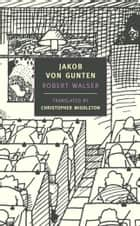 Jakob von Gunten ebook by Robert Walser, Christopher Middleton, Christopher Middleton