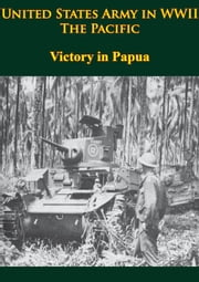 United States Army In WWII - The Pacific - Victory In Papua - [Illustrated Edition] ebook by Samuel Milner
