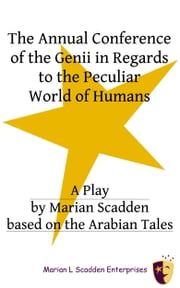 The Annual Conference of the Genii in Regards to the Peculiar World of Humans ebook by Marian Scadden