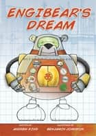 Engibear's Dream eBook by Andrew King, Benjamin Johnston