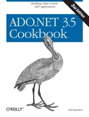 ADO.NET 3.5 Cookbook ebook by Bill Hamilton