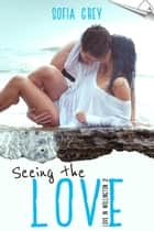 Seeing the Love - Love in Wellington, #2 ebook by Sofia Grey
