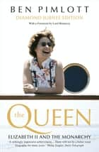 The Queen: Elizabeth II and the Monarchy (Text Only) ebook by Ben Pimlott