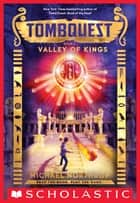 Valley of Kings (TombQuest, Book 3) ebook by Michael Northrop