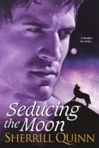 Seducing the Moon ebook by Sherrill Quinn
