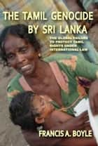 The Tamil Genocide by Sri Lanka - The Global Failure to Protect Tamil Rights Under International Law ebook by Francis Boyle