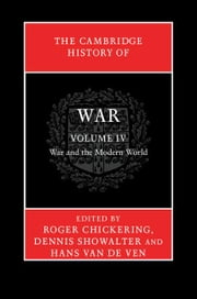 The Cambridge History of War: Volume 4, War and the Modern World ebook by Chickering, Roger