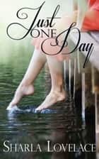 Just One Day ebook by Sharla Lovelace