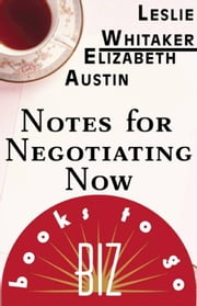 Notes for Negotiating Now - Biz Books to Go ebook by Leslie Whitaker,Elizabeth Austin