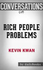 Conversations on Rich People Problems: by Kevin Kwan | Conversation Starters ebook by dailyBooks