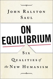 On Equilibrium - Six Qualities of the New Humanism ebook by John Ralston Saul