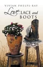 LOVE, LACE AND BOOTS ebook by Vivian Phelps Ray