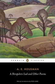 A Shropshire Lad and Other Poems - The Collected Poems of A.E. Housman ebook by A.E. Housman