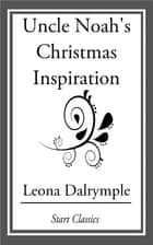 Uncle Noah's Christmas Inspiration ebook by Leona Dalrymple