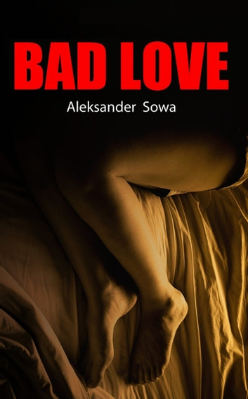 Bad Love ebook by Aleksander Sowa