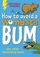 How to Avoid a Wombat's Bum ebook by Mitchell Symons