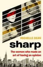 Sharp - The Women Who Made an Art of Having an Opinion ebook by Michelle Dean