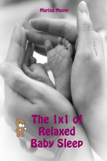 The 1x1 of Relaxed Baby Sleep - Soft baby sleep is no child's play (Baby sleep guide: Tips for falling asleep and sleeping through in the 1st year of life) ebook by Marina Meyer