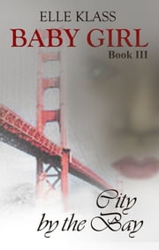 Baby Girl Book 3: City by the Bay ebook by Elle Klass