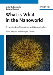 What is What in the Nanoworld - A Handbook on Nanoscience and Nanotechnology ebook by Victor E. Borisenko,Stefano Ossicini