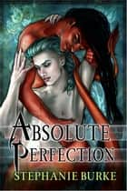 Absolute Perfection ebook by Stephanie Burke