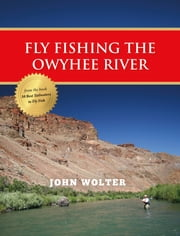 Fly Fishing the Owyhee River ebook by John Wolter