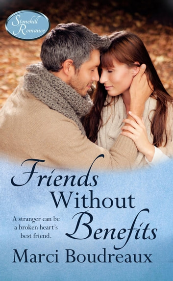 Friends Without Benefits - Stonehill Romance, #2 ebook by Marci Boudreaux