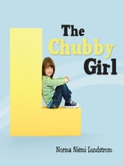 The Chubby Girl ebook by Norma Niemi Lundstrom