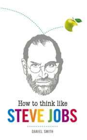 How to Think Like Steve Jobs ebook by Daniel Smith