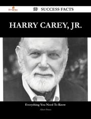Harry Carey, Jr. 99 Success Facts - Everything you need to know about Harry Carey, Jr. ebook by Albert Prince